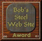 Winner of Bob's Steel Website Award !!